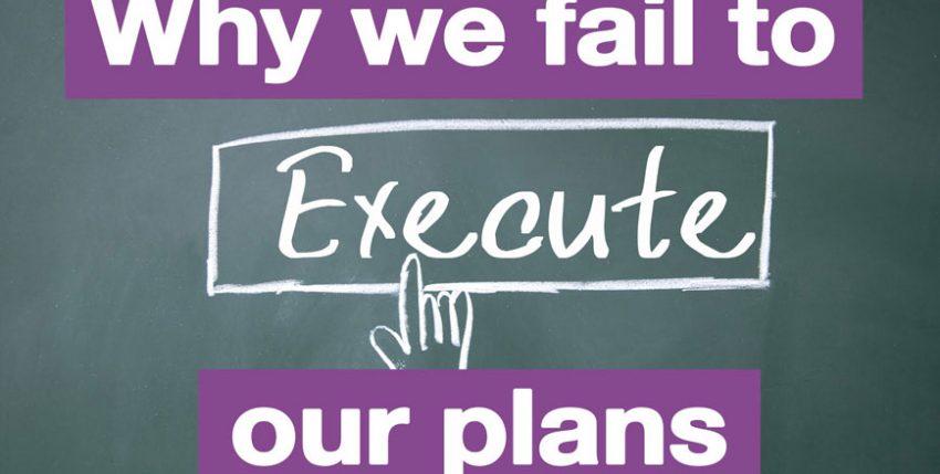 Why do good strategies fail to execute?