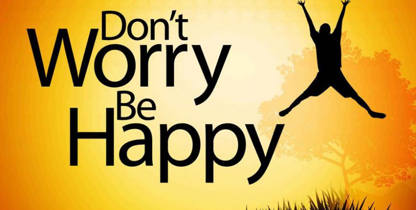 Don't worry. Be happy. Smile out loudly.